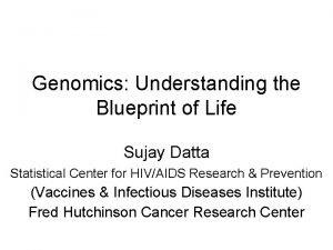 Genomics Understanding the Blueprint of Life Sujay Datta