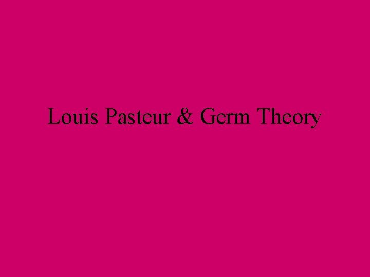 Louis Pasteur Germ Theory Beliefs about disease in