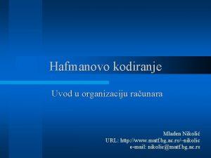 Hafmanovo kodiranje Uvod u organizaciju raunara Mladen Nikoli