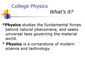 College Physics Whats it Physics studies the fundamental
