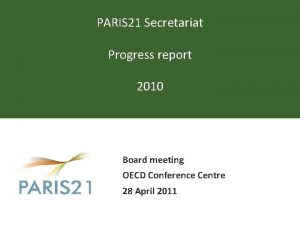 PARIS 21 Secretariat Progress report 2010 Board meeting