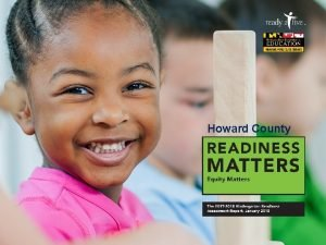 November 2016 Howard County Readiness Matters Kindergarten readiness