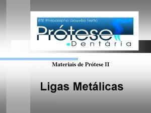 Materiais de Prtese II Ligas Metlicas Materiais de