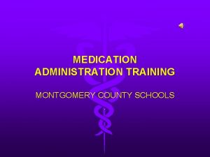 MEDICATION ADMINISTRATION TRAINING MONTGOMERY COUNTY SCHOOLS Medication Training