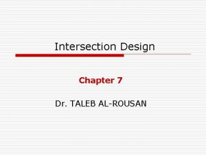 Intersection Design Chapter 7 Dr TALEB ALROUSAN Introduction
