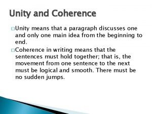 Unity and Coherence Unity means that a paragraph