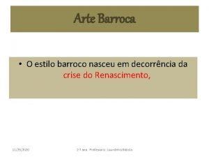 Arte Barroca O estilo barroco nasceu em decorrncia