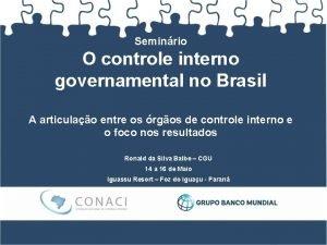 Seminrio O controle interno governamental no Brasil A