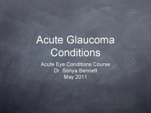 Acute Glaucoma Conditions Acute Eye Conditions Course Dr