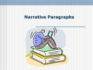 Narrative Paragraphs WHAT IS A NARRATIVE PARAGRAPH n