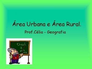 rea Urbana e rea Rural Prof Clia Geografia
