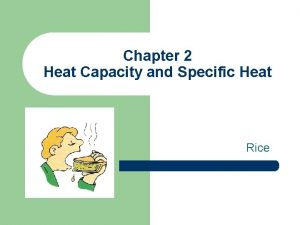 Chapter 2 Heat Capacity and Specific Heat Rice