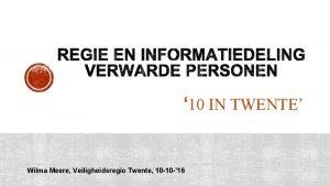10 IN TWENTE Wilma Meere Veiligheidsregio Twente 10