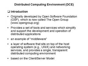 Distributed Computing Environment DCE q Introduction Originally developed