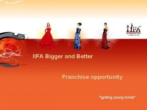 IIFA Bigger and Better Franchise opportunity Igniting young