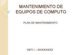 MANTENIMIENTO DE EQUIPOS DE COMPUTO PLAN DE MANTENIMIENTO