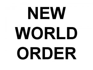 NEW WORLD ORDER Everybody wants to rule the