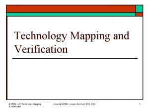 Technology Mapping and Verification 91509 L 13 Technology