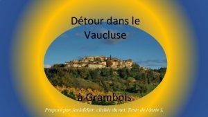 Dtour dans le Vaucluse Grambois Propos par Jackdidier