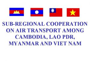 SUBREGIONAL COOPERATION ON AIR TRANSPORT AMONG CAMBODIA LAO
