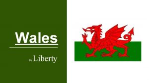 Wales By Liberty Who lives in wales Did