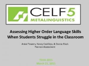 Assessing Higher Order Language Skills When Students Struggle