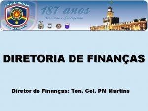 DIRETORIA DE FINANAS Diretor de Finanas Ten Cel