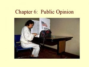 Chapter 6 Public Opinion Public Opinion In a