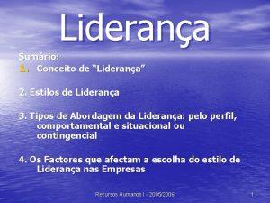 Liderana Sumrio 1 Conceito de Liderana 2 Estilos