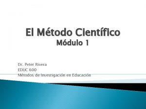 El Mtodo Cientfico Mdulo 1 Dr Peter Rivera