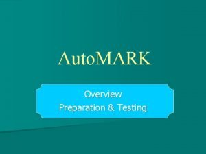 Auto MARK Overview Preparation Testing Auto MARK An