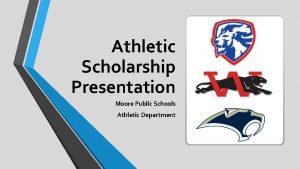 Athletic Scholarship Presentation Moore Public Schools Athletic Department