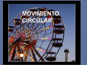 MOVIMIENTO CIRCULAR Movimiento circular uniforme El Movimiento Circular