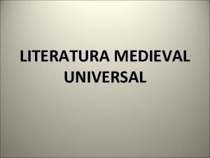 LITERATURA MEDIEVAL UNIVERSAL 1 NARRATIVA MEDIEVAL 1 1