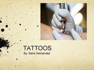 TATTOOS By Saira Hernandez Table Of Contents 1