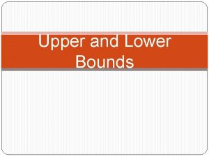 Upper and Lower Bounds A number has been