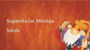 Stypendia w Mikoaja Szkoa Celem programu jest pomoc