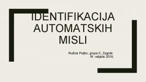 IDENTIFIKACIJA AUTOMATSKIH MISLI Ruica Puljko grupa C Zagreb