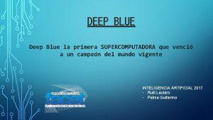 DEEP BLUE Deep Blue la primera SUPERCOMPUTADORA que