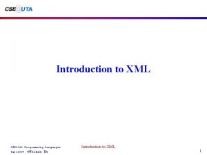 Introduction to XML CSE 3302 Programming Languages Fall