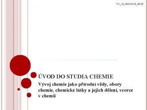 VY32INOVACE05 01 VOD DO STUDIA CHEMIE Vvoj chemie