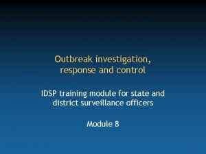 Outbreak investigation response and control IDSP training module