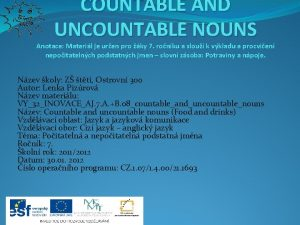 COUNTABLE AND UNCOUNTABLE NOUNS Anotace Materil je uren