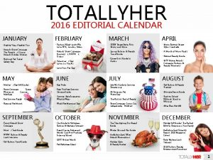 TOTALLYHER 2016 EDITORIAL CALENDAR JANUARY FEBRUARY MARCH APRIL