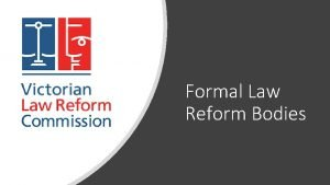 Formal Law Reform Bodies Victorian Law Reform Commission