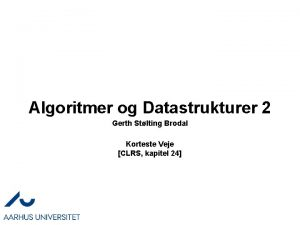 Algoritmer og Datastrukturer 2 Gerth Stlting Brodal Korteste