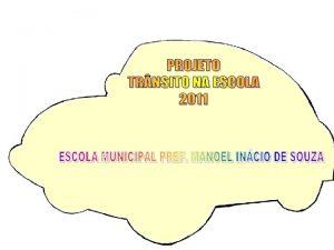 ESCOLA MUNICIPAL PREF MANOEL INCIO DE SOUZA PROJETO