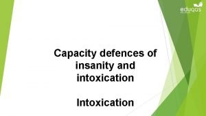 Capacity defences of insanity and intoxication Intoxication Person