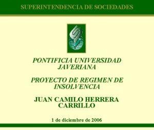 SUPERINTENDENCIA DE SOCIEDADES PONTIFICIA UNIVERSIDAD JAVERIANA PROYECTO DE