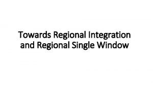 Towards Regional Integration and Regional Single Window Discussed